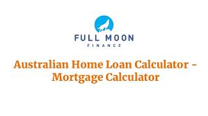 Home Mortgage Finance Calculator Australian Home Loan Calculator Mortgage Calculator