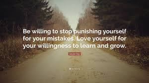 "Learn How To Love Yourself Quotes Best of Louise Hay Quote ""Be Willing To Stop Punishing Yourself For Your"