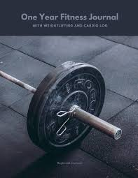 One Year Fitness Journal With Weightlifting And Cardio Log