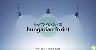 There are also many people of hungarian origin in the uk. How To Pronounce Hungarian Forint Howtopronounce Com