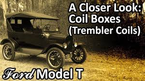 ford model t a closer look coil boxes trembler coils ford model t a closer look coil boxes trembler coils