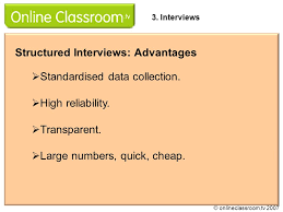 advantages of structured interviews set of identical questions asked in exactly the same way