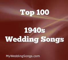 best 1940s music for weddings top 100 song list my wedding songs Wedding Dance Songs Swing best 1940s music for weddings wedding first dance swing songs