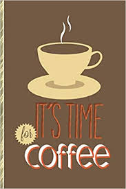 <b>It's Time for Coffee</b>: Celebrate Your Love of Coffee with This Fun ...