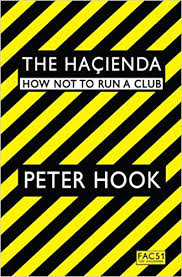 The <b>Hacienda</b>: How Not to Run a Club: <b>Hook</b>, <b>Peter</b> ...