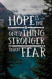 """Hope Is Then Only Thing Stronger Than Fear"""" Via Official Best Quotes About Hope"""