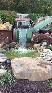 Garden Ponds Designs Stunning An Old Truck Now Used As A Garden Waterfall Outdoors Pinterest