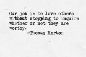 Our Job Is To Love Others Without Stopping To Inquire Whether Or Not Beauteous Lost Love Sorrow Merton