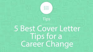 5 Best Cover Letter Writing Tips For A Career Change My
