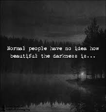 Dark Beautiful Quotes Best of Normal People Have No Idea How Beautiful The Darkness Is
