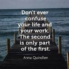 basta anna quindlen ideerna pa lasa bocker  anna quindlen quote don t ever confuse your life and your work