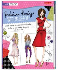 Tips For Fashion Design Students Fashion Design Workshop Stylish Step By Step Projects And