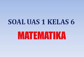 Website berisi latihan soal tematik kurikulum 2013, soal tema, soal subtema, soal ktsp, soal uas dan uts, soal pas dan pts, download latihan soal serta 6. Contoh Soal Uas 1 Penilaian Akhir Semester Matematika Sd Kelas 6 K13