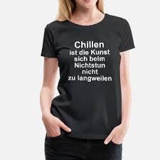 Suchbegriff Chillen Sprüche T Shirts Online Bestellen Spreadshirt