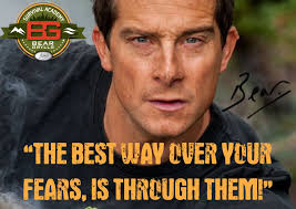 Bear Grylls Famous Quotes The best way over your fears is through them Bear Grylls 18