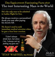Another Encounter With The Least Interesting Man In The World Mad Unique Most Interesting Man In The World Quotes