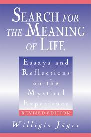 search for the meaning of life essays and reflections on the  search for the meaning of life essays and reflections on the mystical experience in willigis jager books