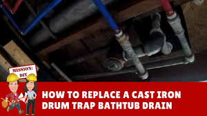 how to replace a cast iron steel drum trap bathtub drain with pvc