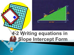 1 4 2 writing equations in slope intercept form