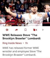 Lombardi, 55, joined the wwf in 1983 and filled a. Wwe Releases Steve The Brooklyn Brawler Lombardi Ringlnside News 1h Wwe Has Released Former Wwe Wrestler And Employee Steve The Brooklyn Brawler Lombardi Ifunny