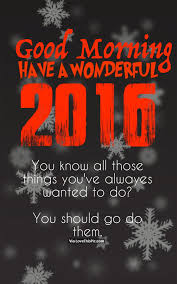 good morning have a wonderful 2016