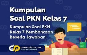 Kunci jawaban buku pkn kurikulum 2013 kelas x 2014 18 june 5 february 1 january 12 popular posts. Soal Pkn Kelas 7 Dosenpintar Com