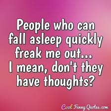 People Who Can Fall Asleep Quickly Freak Me Out I Mean