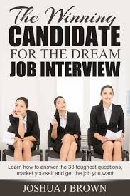 best images about interview do s or dont s the winning candidate for the dream job interview learn how to answer the 33 toughest questions market yourself and get the job you want ebook joshua j