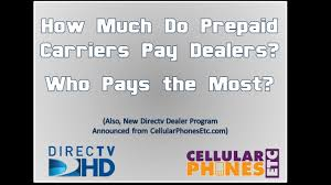 what prepaid wireless carriers pay cell phone dealers the most also new directv dealer program