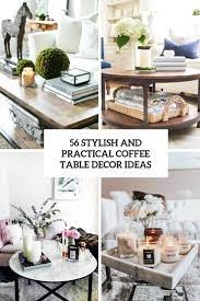 Natural coffee table ideas bring the outdoors inside by adding greenery to your coffee table decoration—either cut flowers or potted plants work for a refreshing feel. 56 Stylish And Practical Coffee Table Decor Ideas Digsdigs