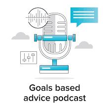 Goals Based Advice Podcast