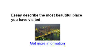 essay describe the most beautiful place you have ed google docs