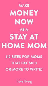 best lance writing images writing prompts  12 sites for moms that pay 100 to write make money now as a stay at home mom
