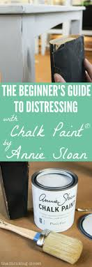 the beginner s guide to distressing with annie sloan it turns out that distressing with chalk