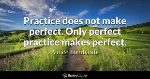 practice does not make perfect only perfect practice makes  only perfect practice makes perfect vince lombardi