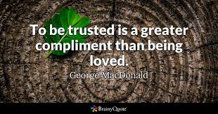 Quotes About Being Loved Simple To Be Trusted Is A Greater Compliment Than Being Loved George
