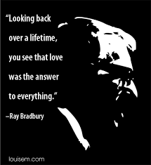 Ray Bradbury Quotes Fascinating Ray Bradbury Quote Love Was The Answer To Everything Yoga Relief