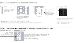 technical trendiswitch screw frame into back pattress box in wall • clip switch plate back onto frame to create the screwless finish • re connect the mains supply