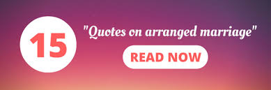 love marriage vs arranged marriage a comprehensive analysis quotes on arranged marriage