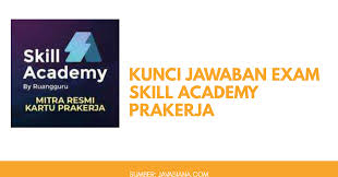 Internet explorer 9 and above, google chrome 41 and above, mozilla firefox 5.0. Kunci Jawaban Exam Skill Academy Prakerja Lengkap