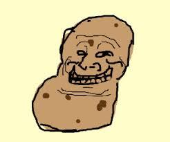 potato face troll.  Potato Potato Trollface Intended Face Troll Y