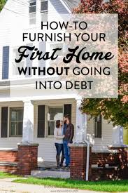 how to furnish your first home without going into debt debt