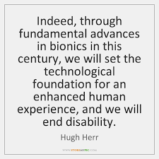 Quotes For Her Fascinating Indeed through fundamental advances in bionics in this century we