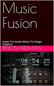 Music Fusion: Inside The Studio Where The Magic Happens eBook: Freeman,  Byron : Amazon.co.uk: Kindle Store
