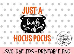 2020 popular 1 trends in women's clothing, men's clothing, jewelry & accessories, home & garden with halloween hocus pocus and 1. Halloween Svg Dxf Png Cut Files Cricut Silhouette Tagged Just A Bunch Of Hocus Pocus Svg Kristin Amanda Designs