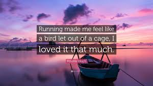"""Priscilla Welch Quote: """"Running made me feel like a bird let out of a cage,  I loved it that much."""" (7 wallpapers) - Quotefancy"""