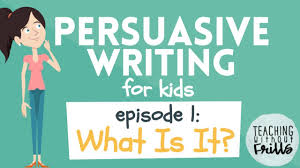 Persuasive Writing For Kids What Is It Youtube