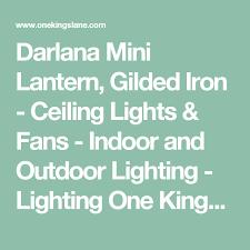 darlana mini lantern gilded iron ceiling lights fans indoor and outdoor lighting ceiling lightsone kings laneoutdoor