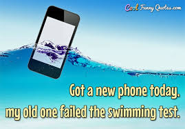 Phone Quotes Gorgeous Got A New Phone Today My Old One Failed The Swimming Test
