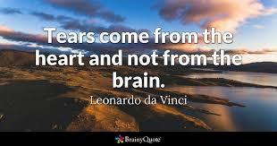 tears e from the heart and not from the brain leonardo da vinci
